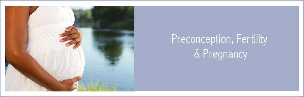 Preconception, Fertility & Pregnancy